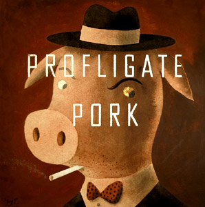 Profligate Pork  by  Greg Clarke